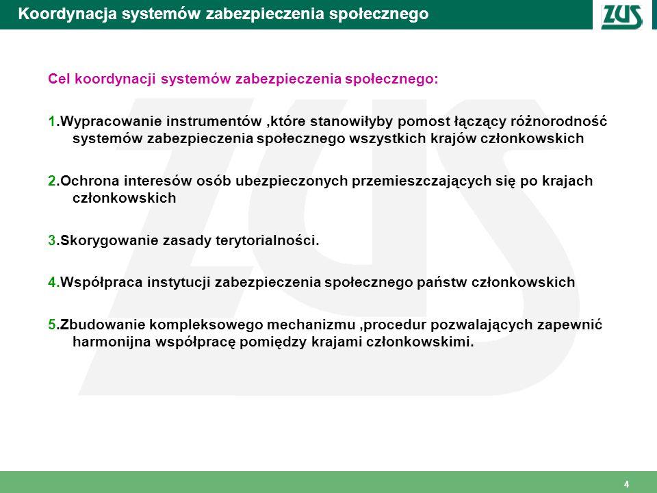 4 Koordynacja systemów zabezpieczenia społecznego Cel koordynacji systemów zabezpieczenia społecznego: 1.Wypracowanie instrumentów,które stanowiłyby p