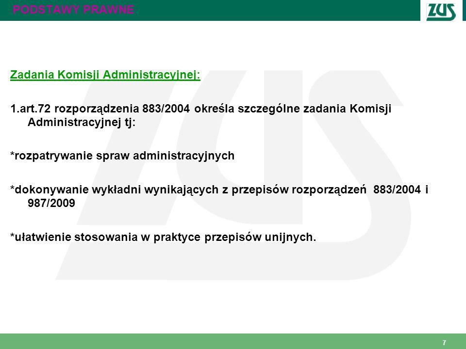 7 PODSTAWY PRAWNE Zadania Komisji Administracyjnej: 1.art.72 rozporządzenia 883/2004 określa szczególne zadania Komisji Administracyjnej tj: *rozpatry