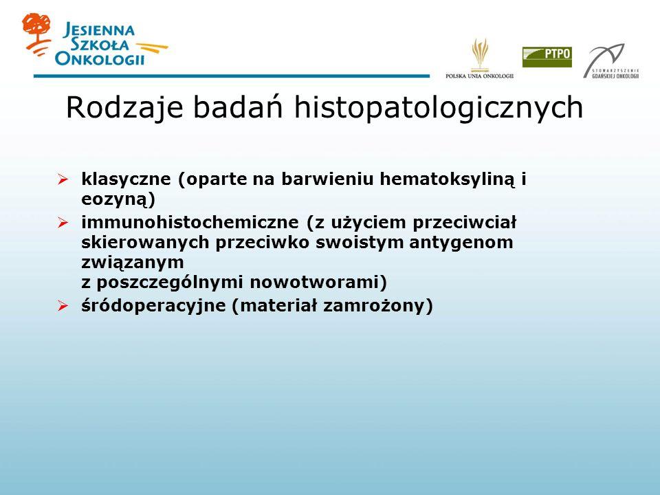 Rodzaje badań histopatologicznych klasyczne (oparte na barwieniu hematoksyliną i eozyną) immunohistochemiczne (z użyciem przeciwciał skierowanych prze