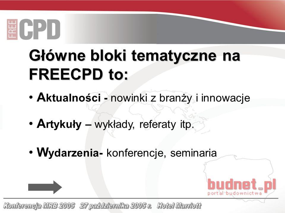 Główne bloki tematyczne na FREECPD to: A ktualności - nowinki z branży i innowacje A rtykuły – wykłady, referaty itp. W ydarzenia- konferencje, semina