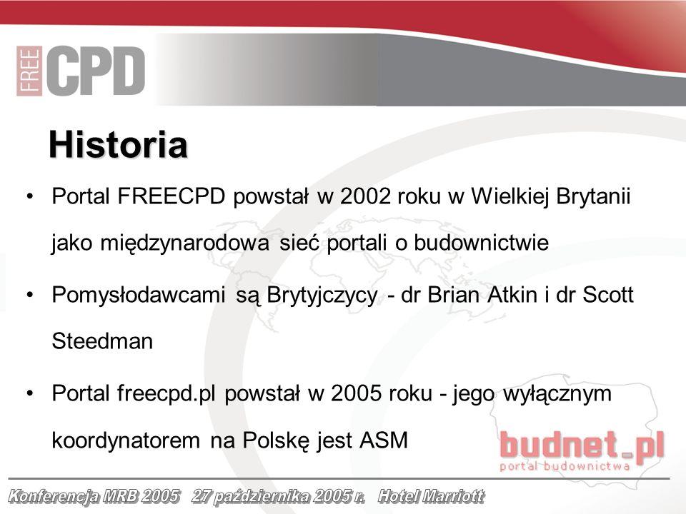 Historia Portal FREECPD powstał w 2002 roku w Wielkiej Brytanii jako międzynarodowa sieć portali o budownictwie Pomysłodawcami są Brytyjczycy - dr Bri