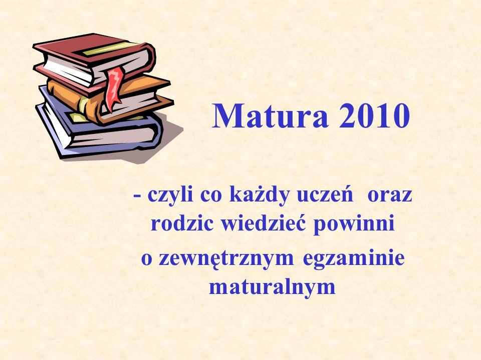 Matura 2010 - czyli co każdy uczeń oraz rodzic wiedzieć powinni o zewnętrznym egzaminie maturalnym