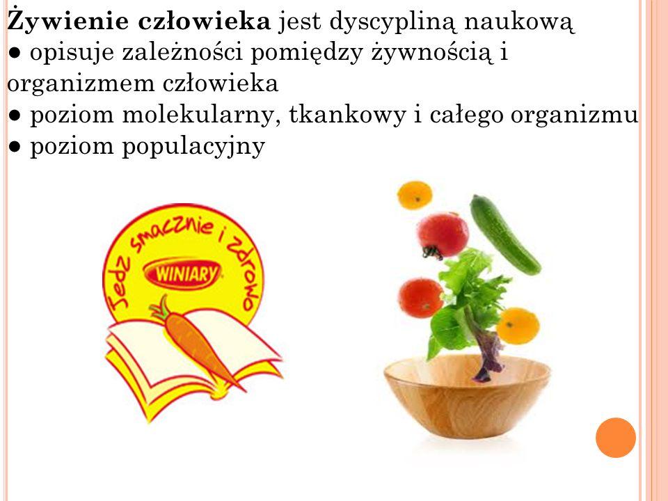 Żywienie człowieka jest dyscypliną naukową opisuje zależności pomiędzy żywnością i organizmem człowieka poziom molekularny, tkankowy i całego organizm