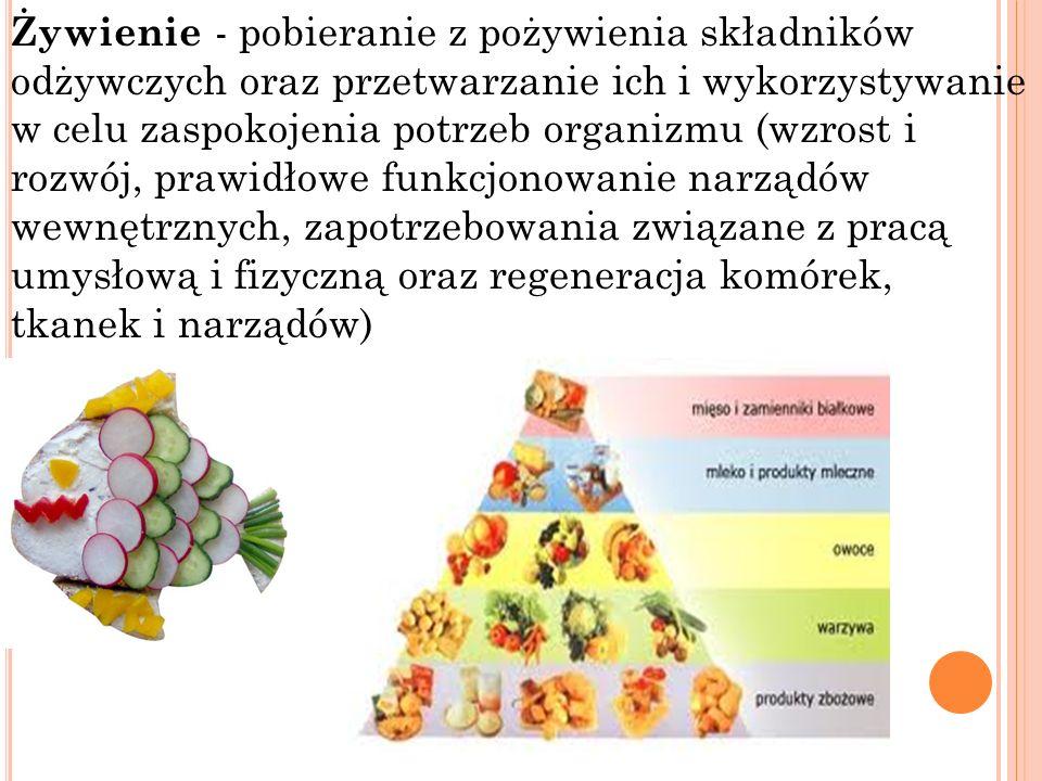 Żywienie - pobieranie z pożywienia składników odżywczych oraz przetwarzanie ich i wykorzystywanie w celu zaspokojenia potrzeb organizmu (wzrost i rozw