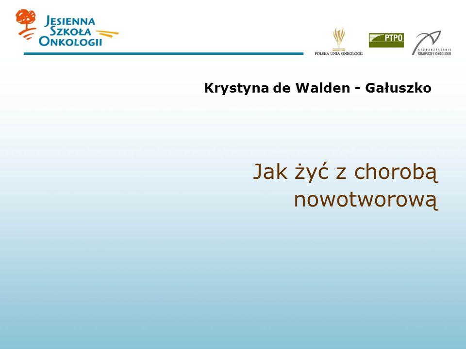 Jak żyć z chorobą nowotworową Krystyna de Walden - Gałuszko