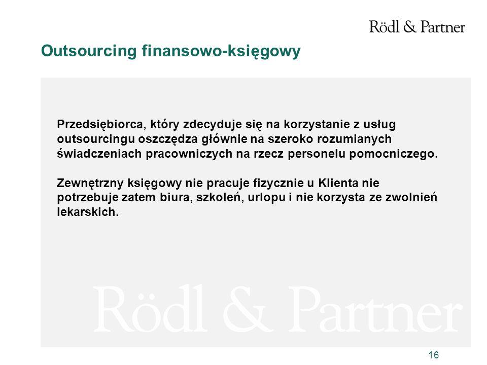 16 Outsourcing finansowo-księgowy Przedsiębiorca, który zdecyduje się na korzystanie z usług outsourcingu oszczędza głównie na szeroko rozumianych świ