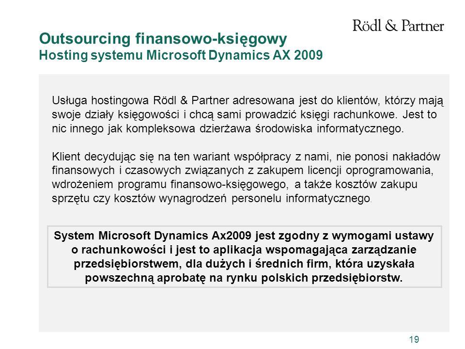 19 Outsourcing finansowo-księgowy Hosting systemu Microsoft Dynamics AX 2009 Usługa hostingowa Rödl & Partner adresowana jest do klientów, którzy mają