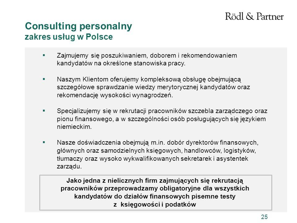 25 Consulting personalny zakres usług w Polsce Zajmujemy się poszukiwaniem, doborem i rekomendowaniem kandydatów na określone stanowiska pracy. Naszym