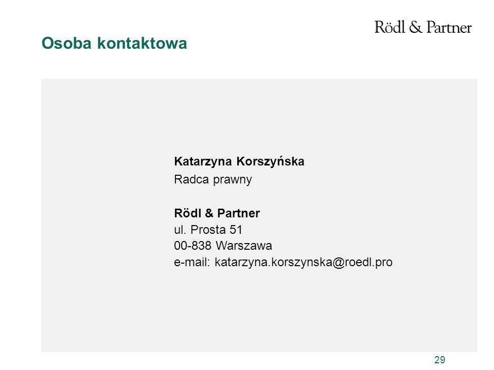 29 Osoba kontaktowa Katarzyna Korszyńska Radca prawny Rödl & Partner ul. Prosta 51 00-838 Warszawa e-mail: katarzyna.korszynska@roedl.pro