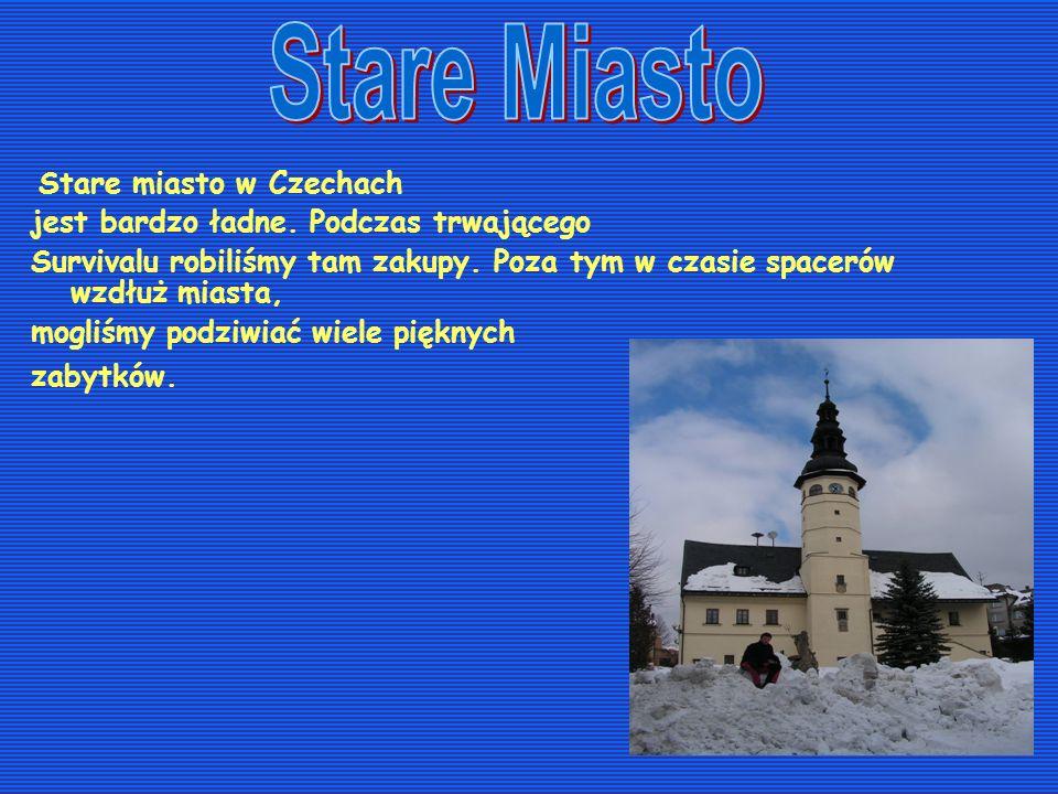 Stare miasto w Czechach jest bardzo ładne. Podczas trwającego Survivalu robiliśmy tam zakupy. Poza tym w czasie spacerów wzdłuż miasta, mogliśmy podzi