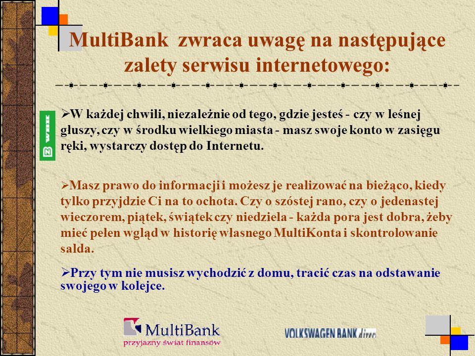 MultiBank zwraca uwagę na następujące zalety serwisu internetowego: Masz prawo do informacji i możesz je realizować na bieżąco, kiedy tylko przyjdzie Ci na to ochota.