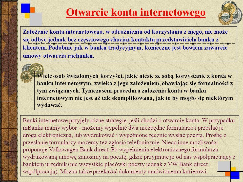 Otwarcie konta internetowego Założenie konta internetowego, w odróżnieniu od korzystania z niego, nie może się odbyć jednak bez częściowego chociaż kontaktu przedstawiciela banku z klientem.