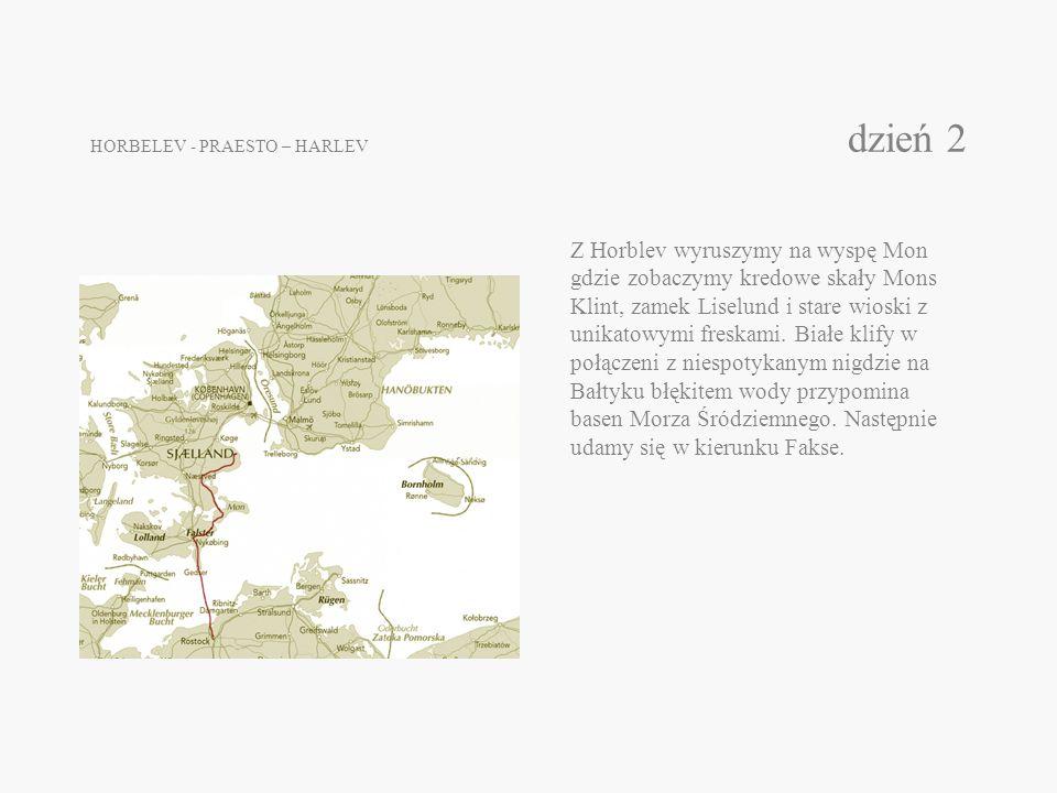 HORBELEV - PRAESTO – HARLEV dzień 2 Z Horblev wyruszymy na wyspę Mon gdzie zobaczymy kredowe skały Mons Klint, zamek Liselund i stare wioski z unikato