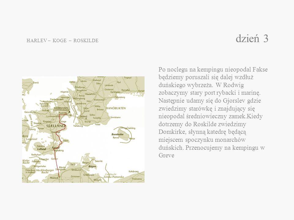 HARLEV – KOGE – ROSKILDE dzień 3 Po noclegu na kempingu nieopodal Fakse będziemy poruszali się dalej wzdłuż duńskiego wybrzeża. W Rodwig zobaczymy sta