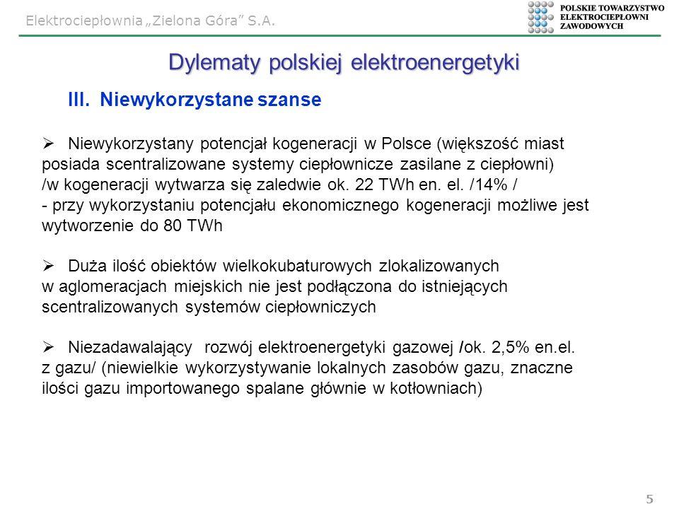Elektrociepłownia Zielona Góra S.A. 5 III. Niewykorzystane szanse Niewykorzystany potencjał kogeneracji w Polsce (większość miast posiada scentralizow