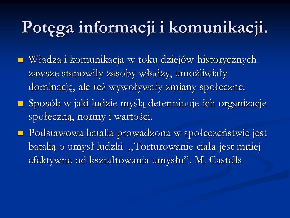 Potęga informacji i komunikacji. Władza i komunikacja w toku dziejów historycznych zawsze stanowiły zasoby władzy, umożliwiały dominację, ale też wywo