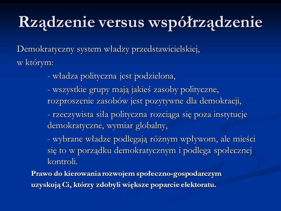 Rządzenie versus współrządzenie Demokratyczny system władzy przedstawicielskiej, w którym: - władza polityczna jest podzielona, - wszystkie grupy mają