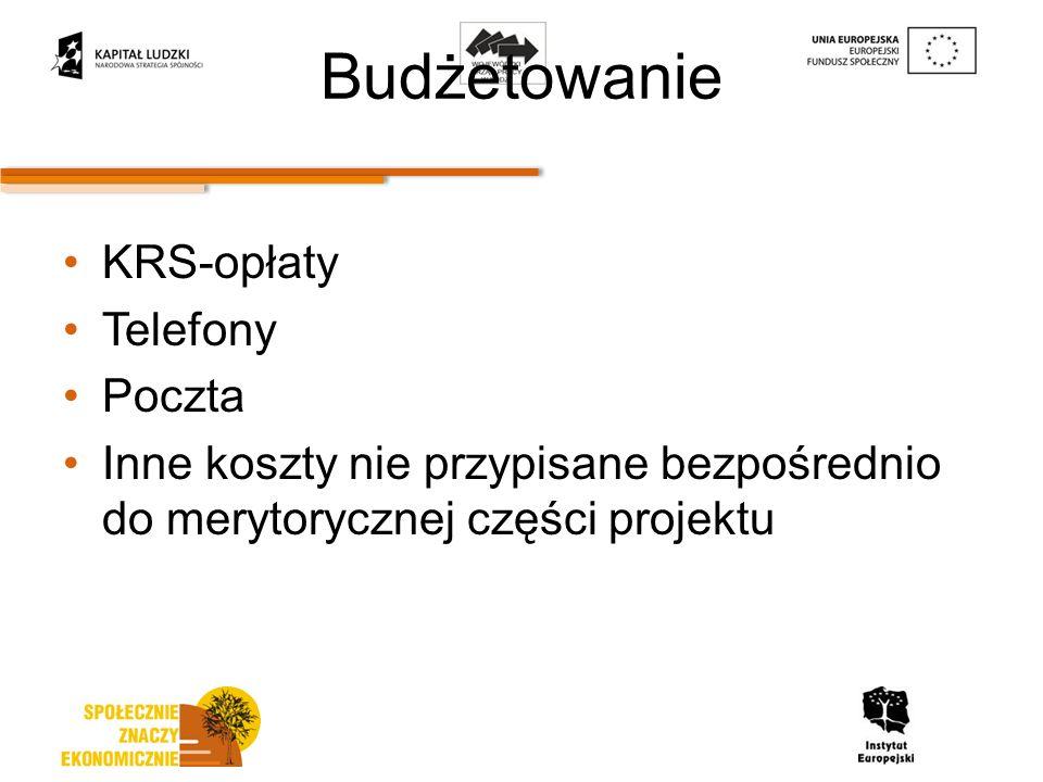 Budżetowanie KRS-opłaty Telefony Poczta Inne koszty nie przypisane bezpośrednio do merytorycznej części projektu