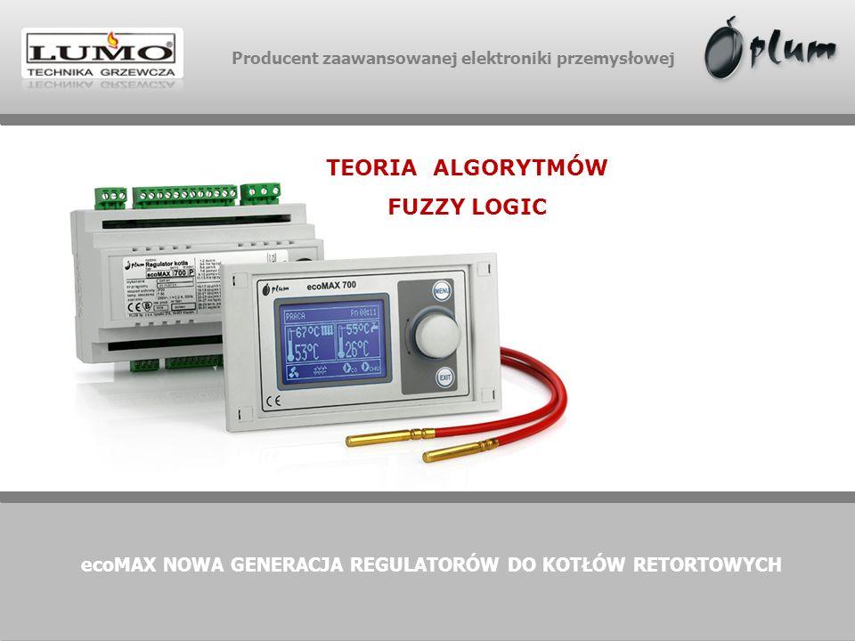 Producent zaawansowanej elektroniki przemysłowej TEORIA ALGORYTMÓW FUZZY LOGIC ecoMAX NOWA GENERACJA REGULATORÓW DO KOTŁÓW RETORTOWYCH