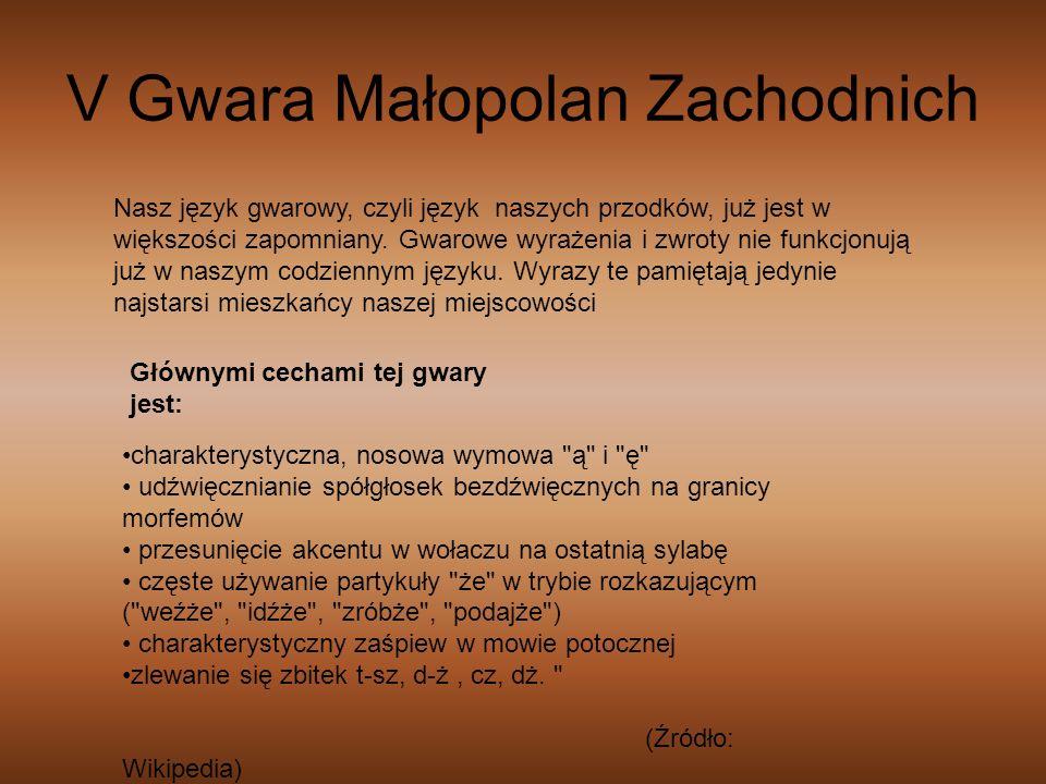 V Gwara Małopolan Zachodnich Nasz język gwarowy, czyli język naszych przodków, już jest w większości zapomniany. Gwarowe wyrażenia i zwroty nie funkcj