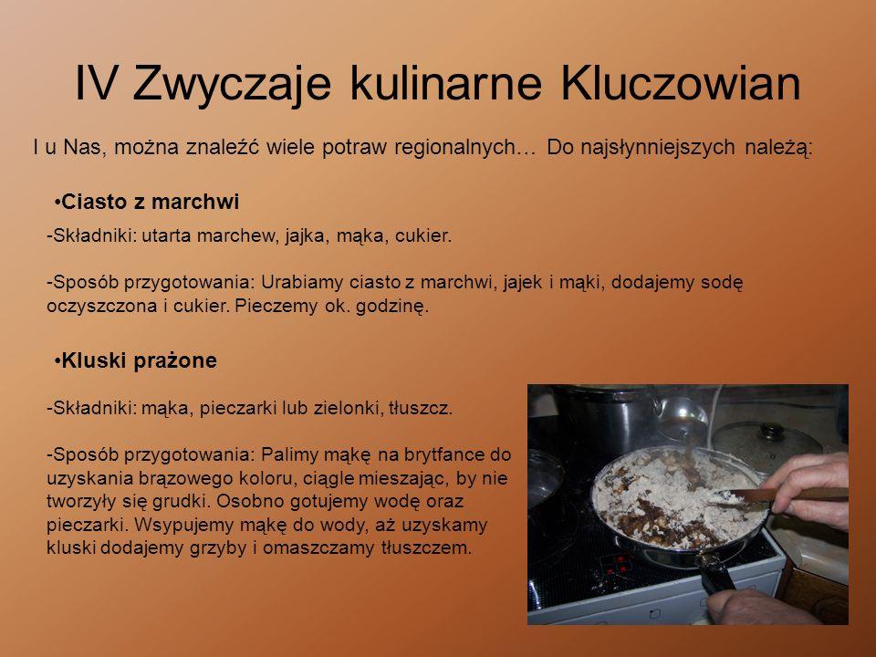 IV Zwyczaje kulinarne Kluczowian I u Nas, można znaleźć wiele potraw regionalnych… Do najsłynniejszych należą: -Składniki: utarta marchew, jajka, mąka