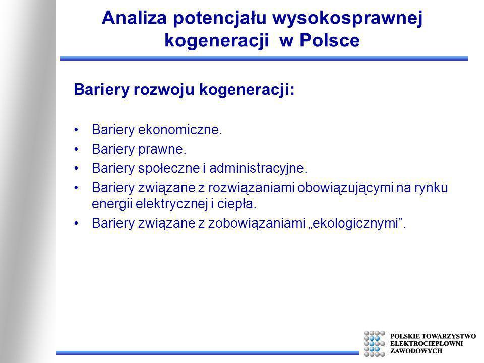 Analiza potencjału wysokosprawnej kogeneracji w Polsce Bariery rozwoju kogeneracji: Bariery ekonomiczne. Bariery prawne. Bariery społeczne i administr