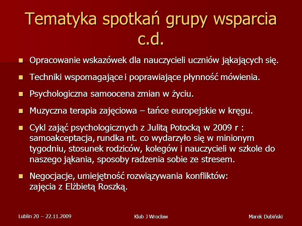 Lublin 20 22.11.2009 Marek DubińskiKlub J Wrocław Tematyka spotkań grupy wsparcia c.d.