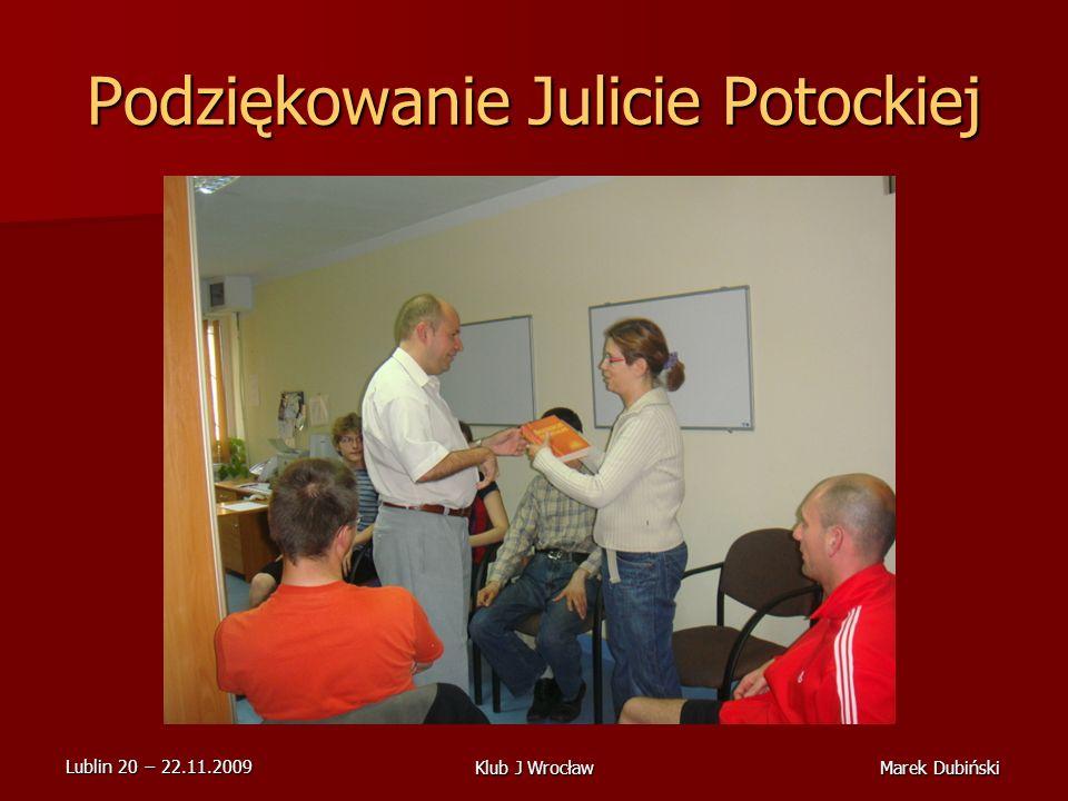 Lublin 20 22.11.2009 Marek DubińskiKlub J Wrocław Podziękowanie Julicie Potockiej