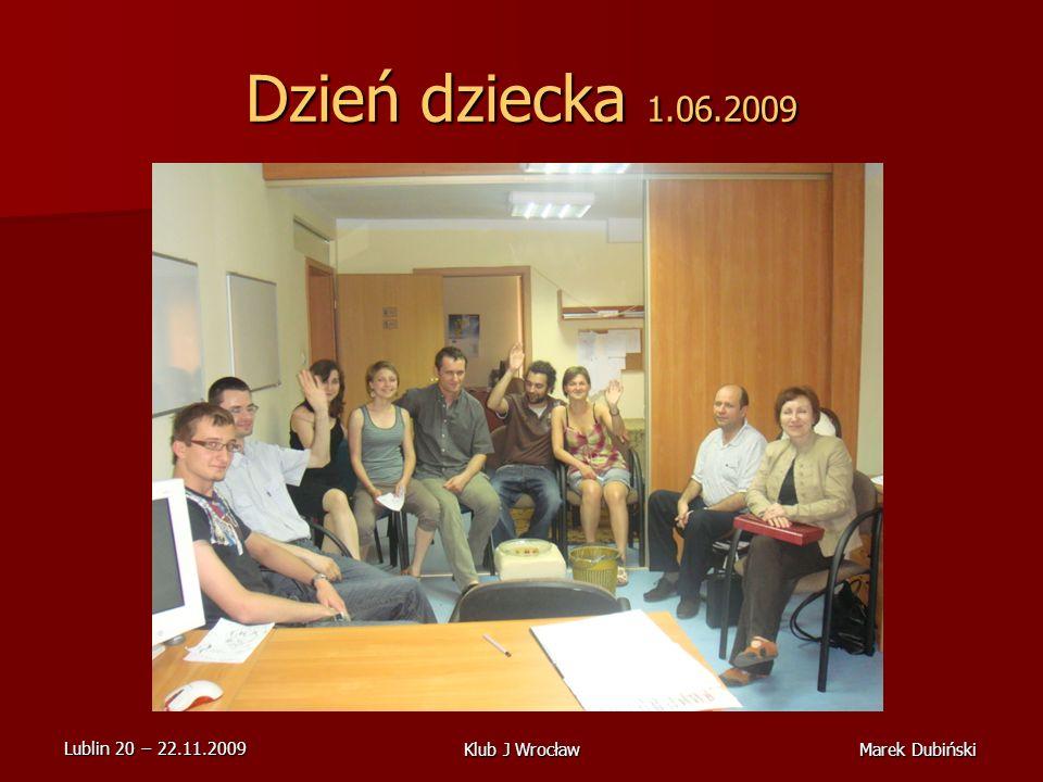 Lublin 20 22.11.2009 Marek DubińskiKlub J Wrocław Dzień dziecka 1.06.2009