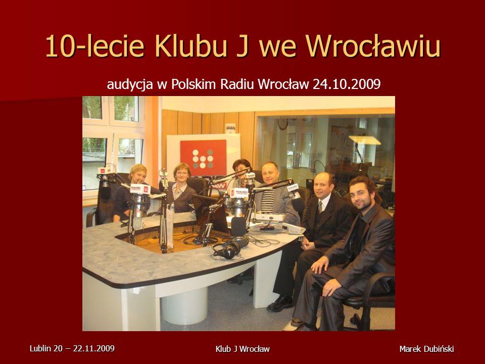 Lublin 20 22.11.2009 Marek DubińskiKlub J Wrocław 10-lecie Klubu J we Wrocławiu audycja w Polskim Radiu Wrocław 24.10.2009