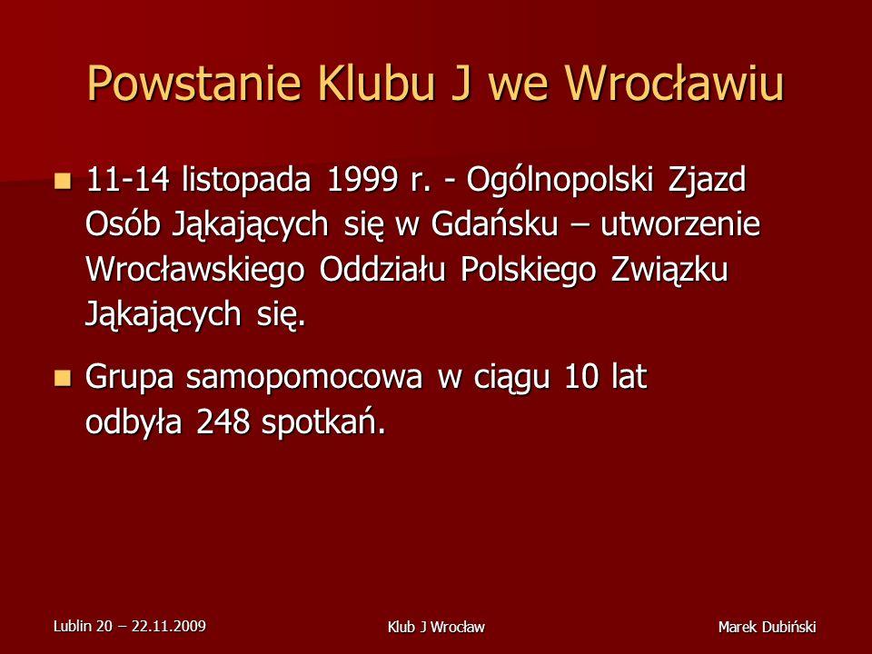 Lublin 20 22.11.2009 Marek DubińskiKlub J Wrocław Powstanie Klubu J we Wrocławiu 11-14 listopada 1999 r.