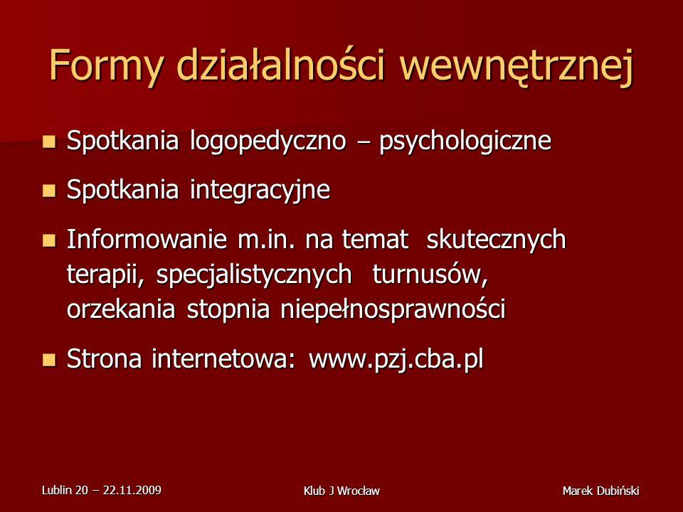 Lublin 20 22.11.2009 Marek DubińskiKlub J Wrocław Formy działalności wewnętrznej Spotkania logopedyczno – psychologiczne Spotkania logopedyczno – psychologiczne Spotkania integracyjne Spotkania integracyjne Informowanie m.in.