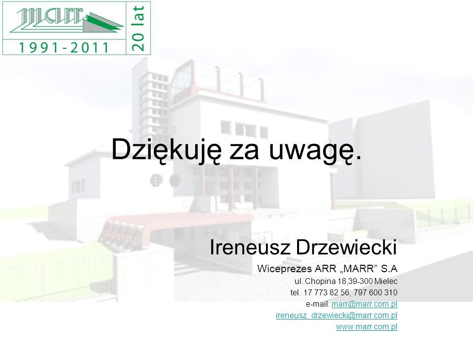 Dziękuję za uwagę. Ireneusz Drzewiecki Wiceprezes ARR MARR S.A ul. Chopina 18,39-300 Mielec tel. 17 773 82 56; 797 600 310 e-mail: marr@marr.com.plmar