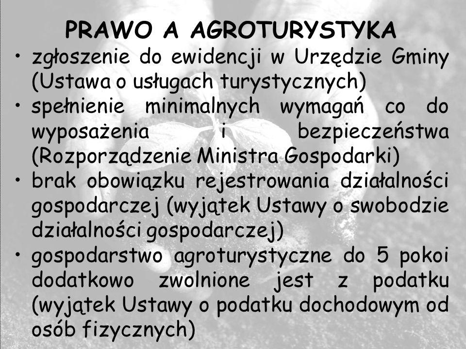 PRAWO A AGROTURYSTYKA zgłoszenie do ewidencji w Urzędzie Gminy (Ustawa o usługach turystycznych) spełnienie minimalnych wymagań co do wyposażenia i be