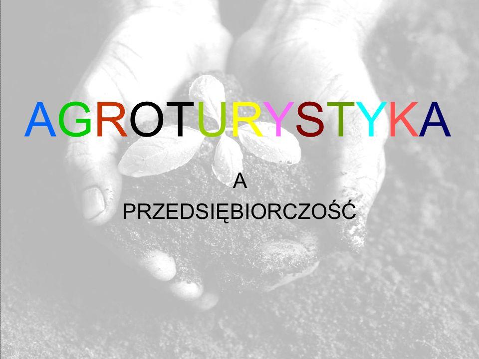 AGROTURYSTYKA A PRZEDSIĘBIORCZOŚĆ