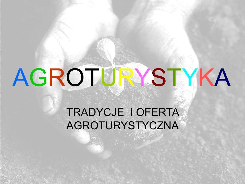 AGROTURYSTYKA TRADYCJE I OFERTA AGROTURYSTYCZNA