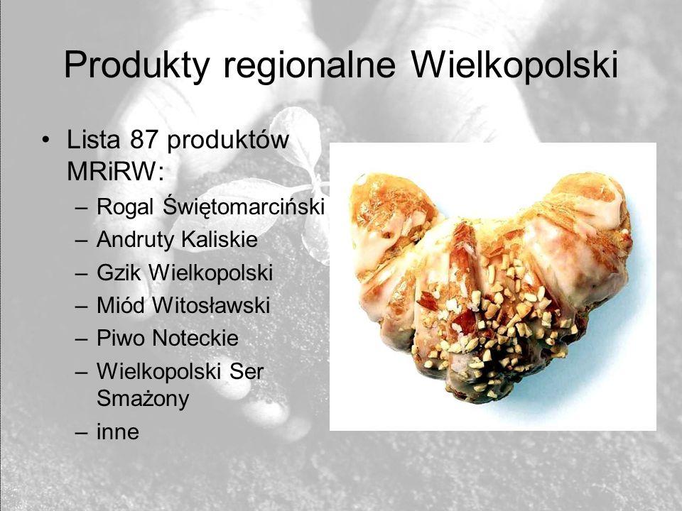 Produkty regionalne Wielkopolski Lista 87 produktów MRiRW: –Rogal Świętomarciński –Andruty Kaliskie –Gzik Wielkopolski –Miód Witosławski –Piwo Noteckie –Wielkopolski Ser Smażony –inne