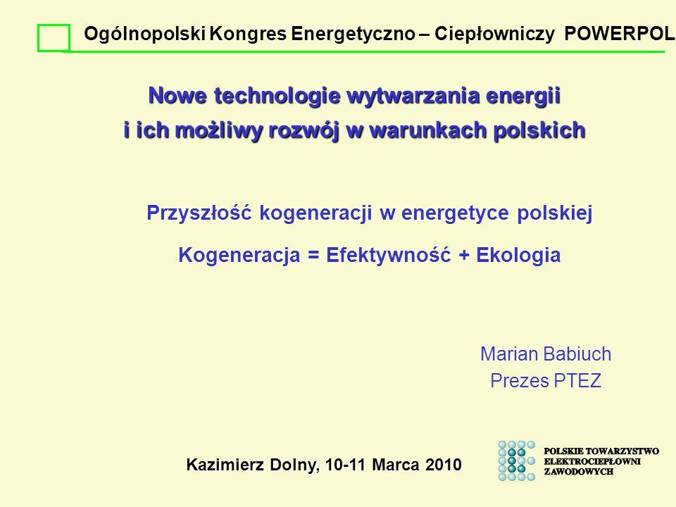 Nowe technologie wytwarzania energii i ich możliwy rozwój w warunkach polskich Marian Babiuch Prezes PTEZ Kazimierz Dolny, 10-11 Marca 2010 Ogólnopols