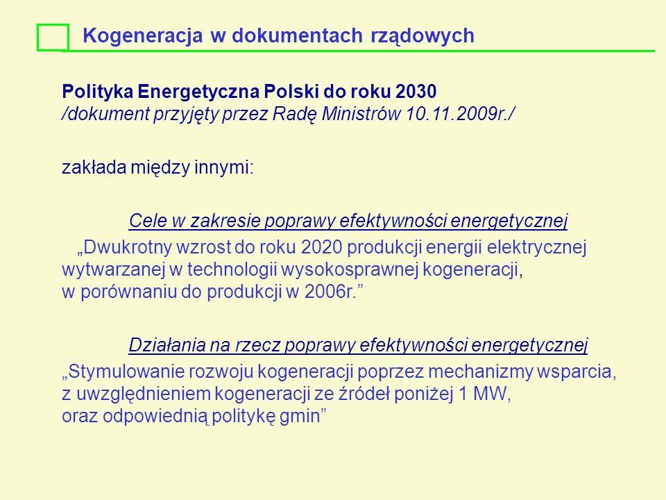 Kogeneracja w dokumentach rządowych Polityka Energetyczna Polski do roku 2030 /dokument przyjęty przez Radę Ministrów 10.11.2009r./ zakłada między inn