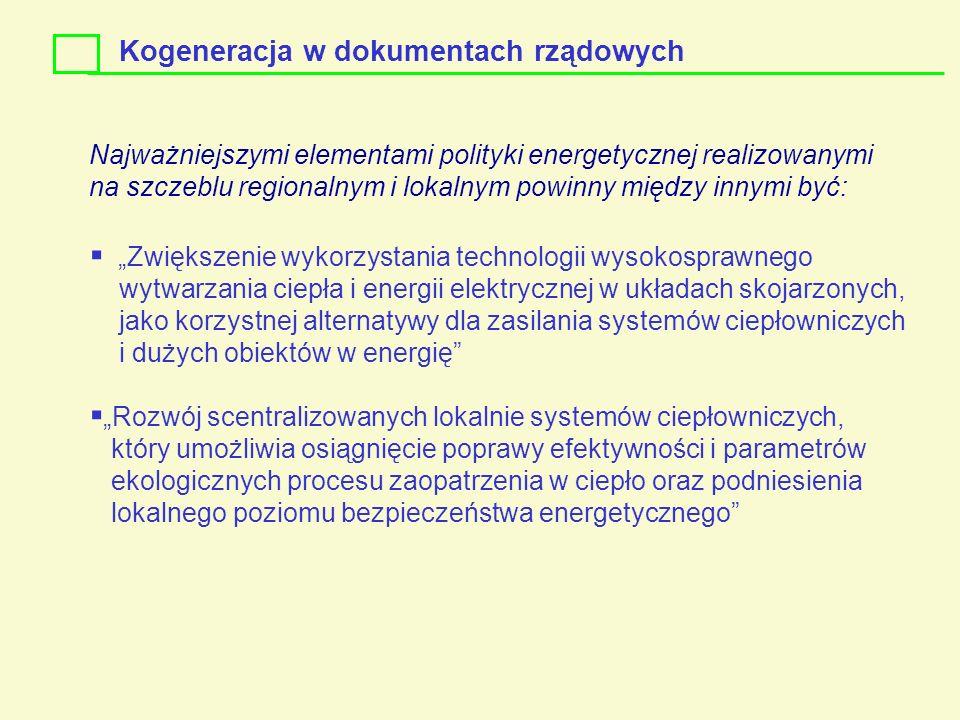 Kogeneracja w dokumentach rządowych Najważniejszymi elementami polityki energetycznej realizowanymi na szczeblu regionalnym i lokalnym powinny między