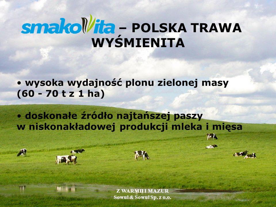 – POLSKA TRAWA WYŚMIENITA wysoka wydajność plonu zielonej masy (60 - 70 t z 1 ha) doskonałe źródło najtańszej paszy w niskonakładowej produkcji mleka