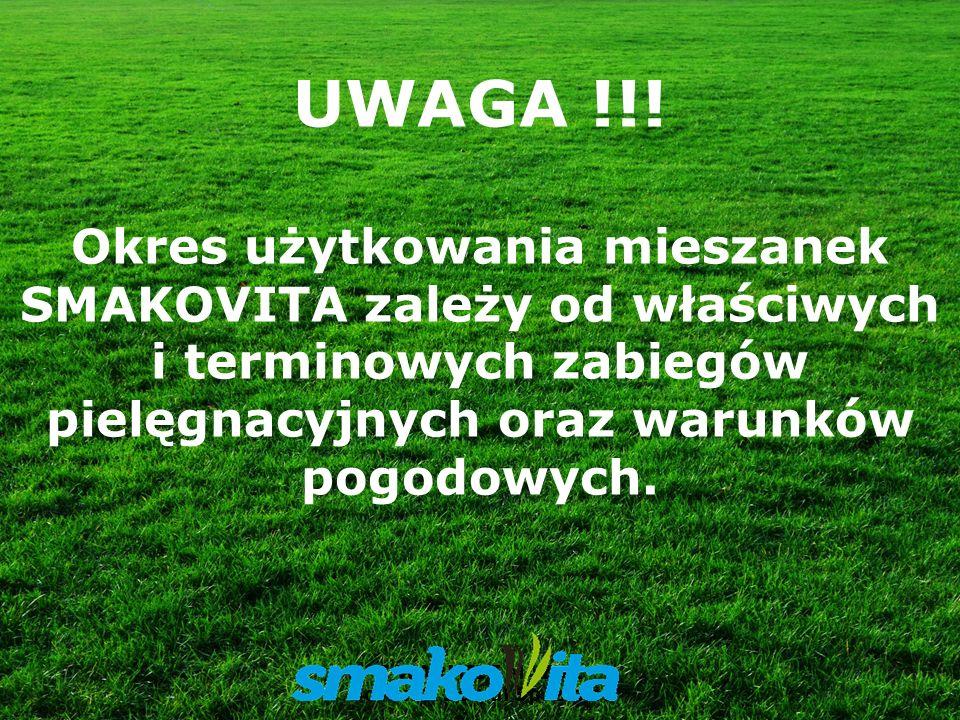 Z WARMII I MAZUR Sowul & Sowul Sp. z o.o. UWAGA !!! Okres użytkowania mieszanek SMAKOVITA zależy od właściwych i terminowych zabiegów pielęgnacyjnych