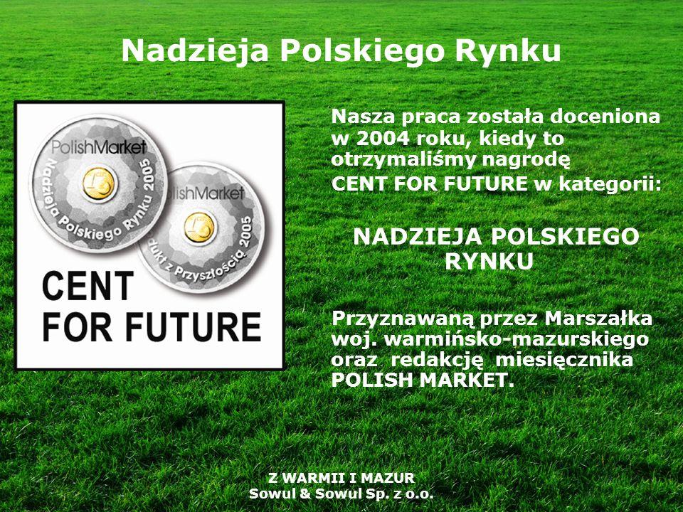 Z WARMII I MAZUR Sowul & Sowul Sp. z o.o. Nadzieja Polskiego Rynku Nasza praca została doceniona w 2004 roku, kiedy to otrzymaliśmy nagrodę CENT FOR F