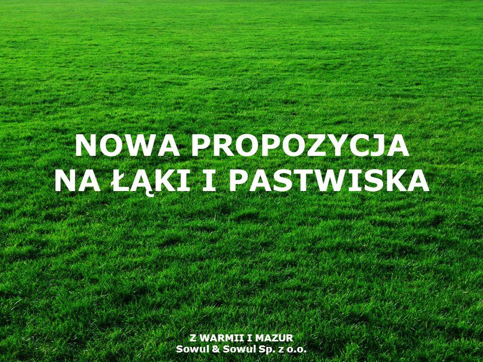 Z WARMII I MAZUR Sowul & Sowul Sp. z o.o. NOWA PROPOZYCJA NA ŁĄKI I PASTWISKA