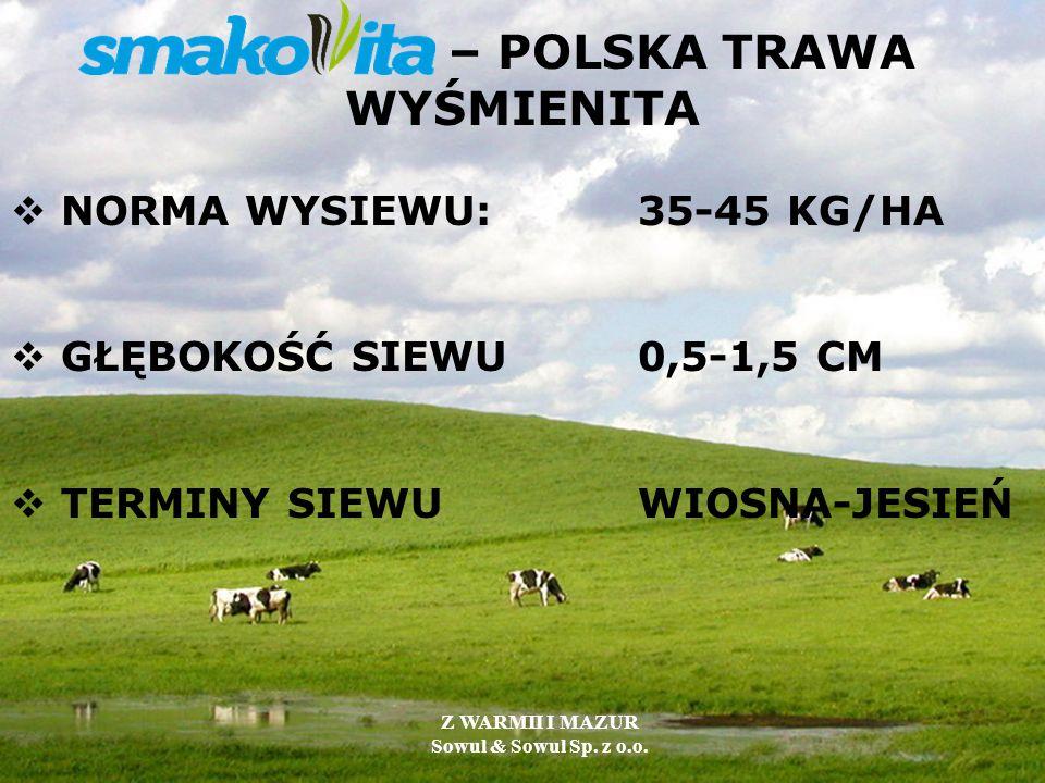 – POLSKA TRAWA WYŚMIENITA NORMA WYSIEWU:35-45 KG/HA GŁĘBOKOŚĆ SIEWU0,5-1,5 CM TERMINY SIEWUWIOSNA-JESIEŃ Z WARMII I MAZUR Sowul & Sowul Sp. z o.o.