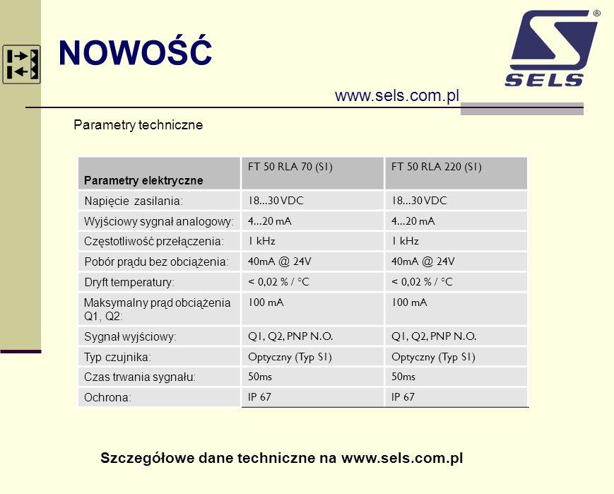 NOWOŚĆ www.sels.com.pl Parametry techniczne Parametry elektryczne FT 50 RLA 70 (S1)FT 50 RLA 220 (S1) Napięcie zasilania: 18...30 VDC Wyjściowy sygnał