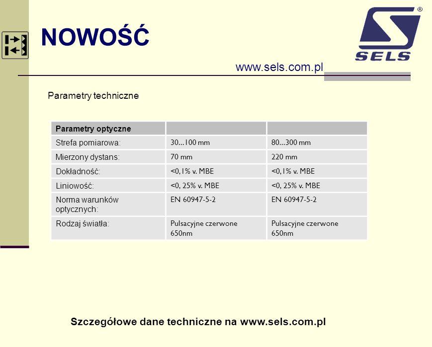 NOWOŚĆ www.sels.com.pl Parametry techniczne Parametry optyczne Strefa pomiarowa: 30...100 mm80...300 mm Mierzony dystans: 70 mm220 mm Dokładność: <0,1