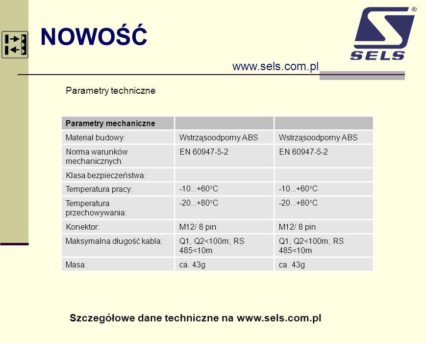 NOWOŚĆ www.sels.com.pl Parametry techniczne Parametry mechaniczne Materiał budowy:Wstrząsoodporny ABS Norma warunków mechanicznych: EN 60947-5-2 Klasa