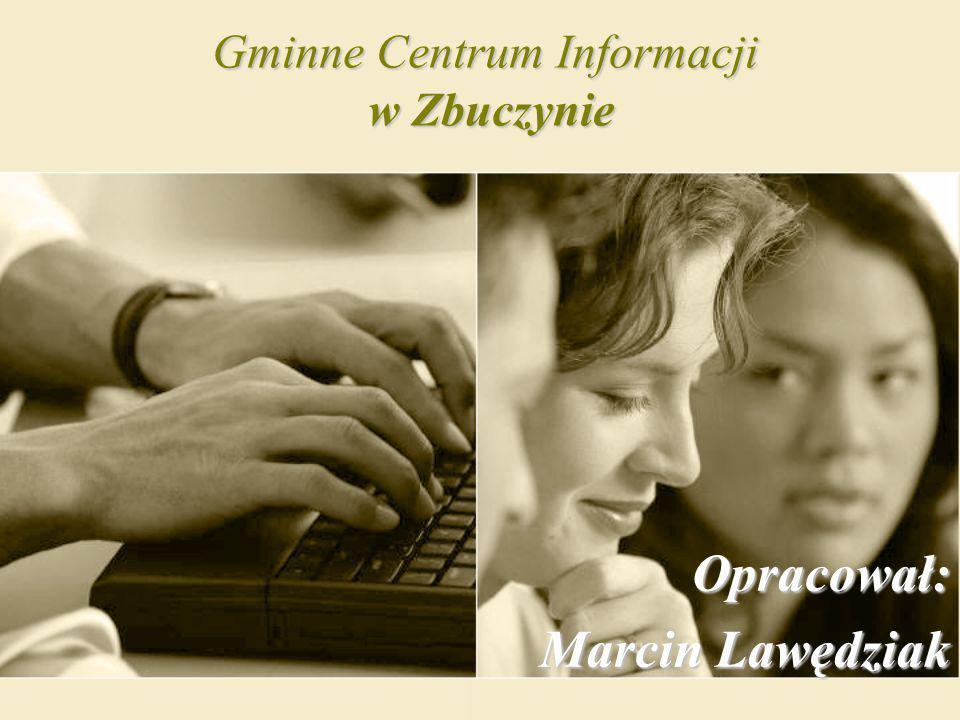 Gminne Centrum Informacji w Zbuczynie Opracował: Marcin Lawędziak Marcin Lawędziak