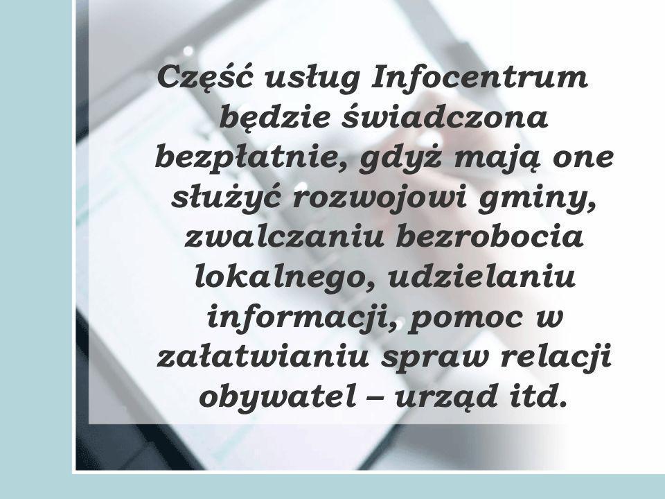 Część usług Infocentrum będzie świadczona bezpłatnie, gdyż mają one służyć rozwojowi gminy, zwalczaniu bezrobocia lokalnego, udzielaniu informacji, pomoc w załatwianiu spraw relacji obywatel – urząd itd.